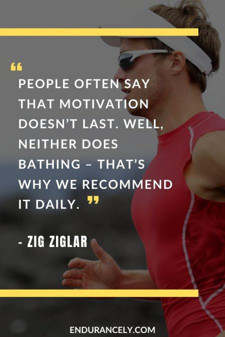 "Funny Endurance Quotes - ""People often say that motivation doesn't last. Well, neither does bathing – that's why we recommend it daily."" – Zig Ziglar 