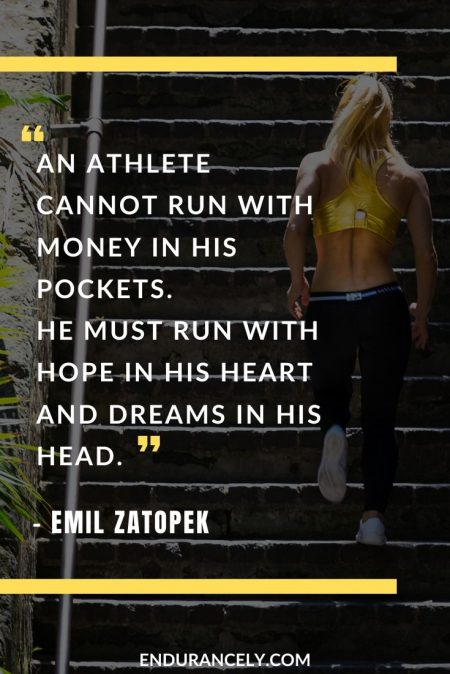 "Spiritual Stamina Quotes - ""An athlete cannot run with money in his pockets. He must run with hope in his heart and dreams in his head."" – Emil Zatopek 