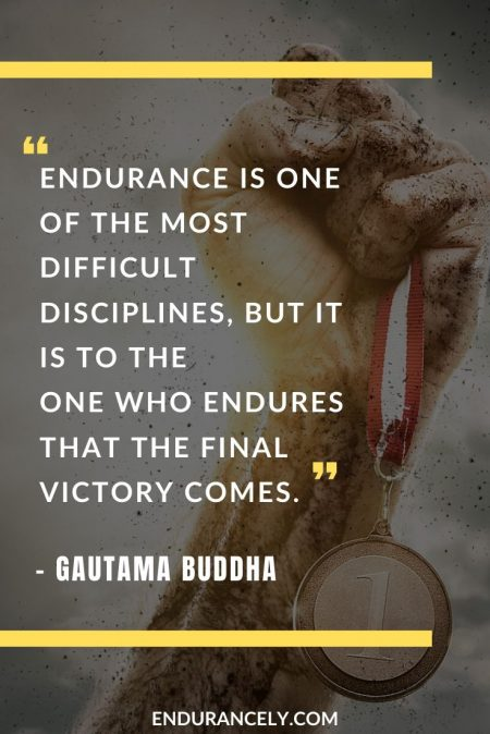 "Inspiring Endurance Quotes - ""Endurance is one of the most difficult disciplines, but it is to the one who endures that the final victory comes."" – Gautama Buddha 